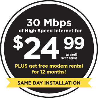 30 Mbps of High Speed Internet for $24.99 per month for 12 months